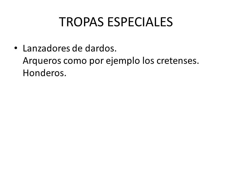 TROPAS ESPECIALES Lanzadores de dardos. Arqueros como por ejemplo los cretenses. Honderos.