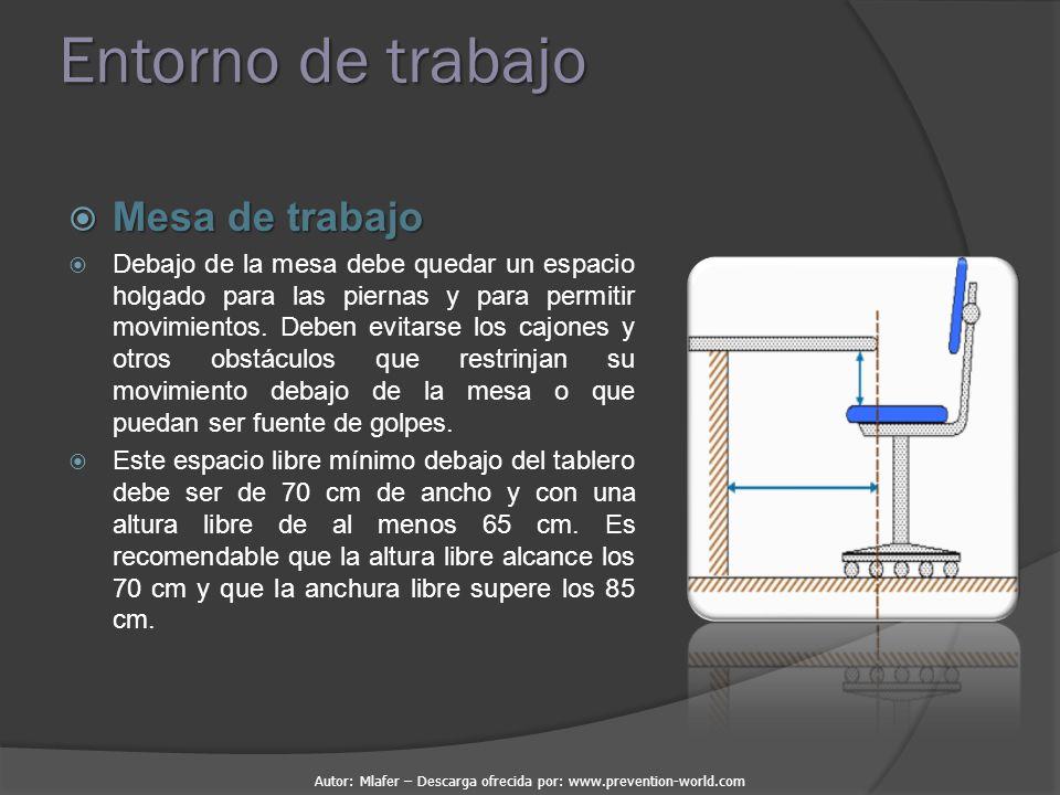 Autor: Mlafer – Descarga ofrecida por: www.prevention-world.com Entorno de trabajo  Mesa de trabajo  Debajo de la mesa debe quedar un espacio holgado para las piernas y para permitir movimientos.