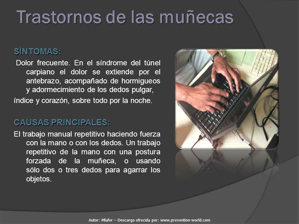 Autor: Mlafer – Descarga ofrecida por: www.prevention-world.com Trastornos de las muñecas SÍNTOMAS: Dolor frecuente.