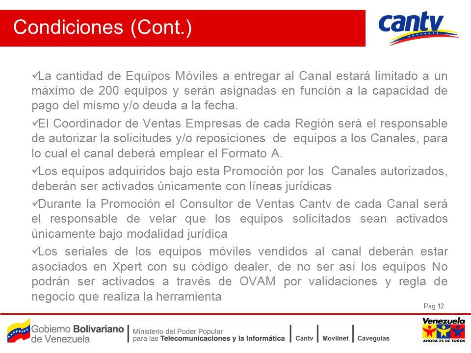 Pag 12 Condiciones (Cont.) La cantidad de Equipos Móviles a entregar al Canal estará limitado a un máximo de 200 equipos y serán asignadas en función a la capacidad de pago del mismo y/o deuda a la fecha.
