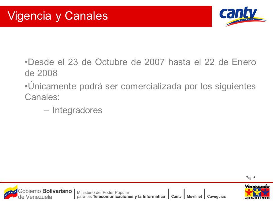 Pag 6 Vigencia y Canales Desde el 23 de Octubre de 2007 hasta el 22 de Enero de 2008 Únicamente podrá ser comercializada por los siguientes Canales: –Integradores