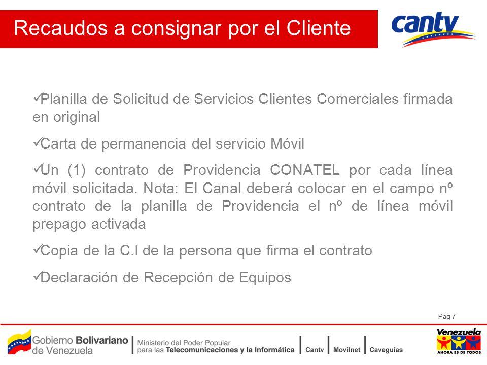 Pag 7 Recaudos a consignar por el Cliente Planilla de Solicitud de Servicios Clientes Comerciales firmada en original Carta de permanencia del servicio Móvil Un (1) contrato de Providencia CONATEL por cada línea móvil solicitada.