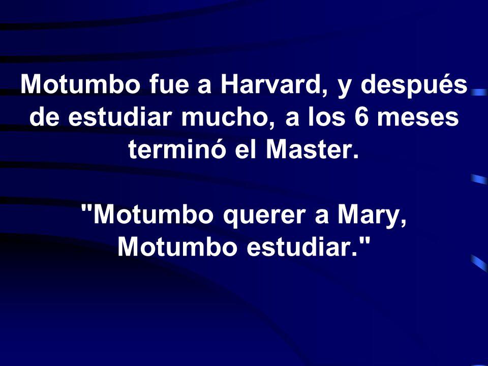 Motumbo fue a Harvard, y después de estudiar mucho, a los 6 meses terminó el Master.