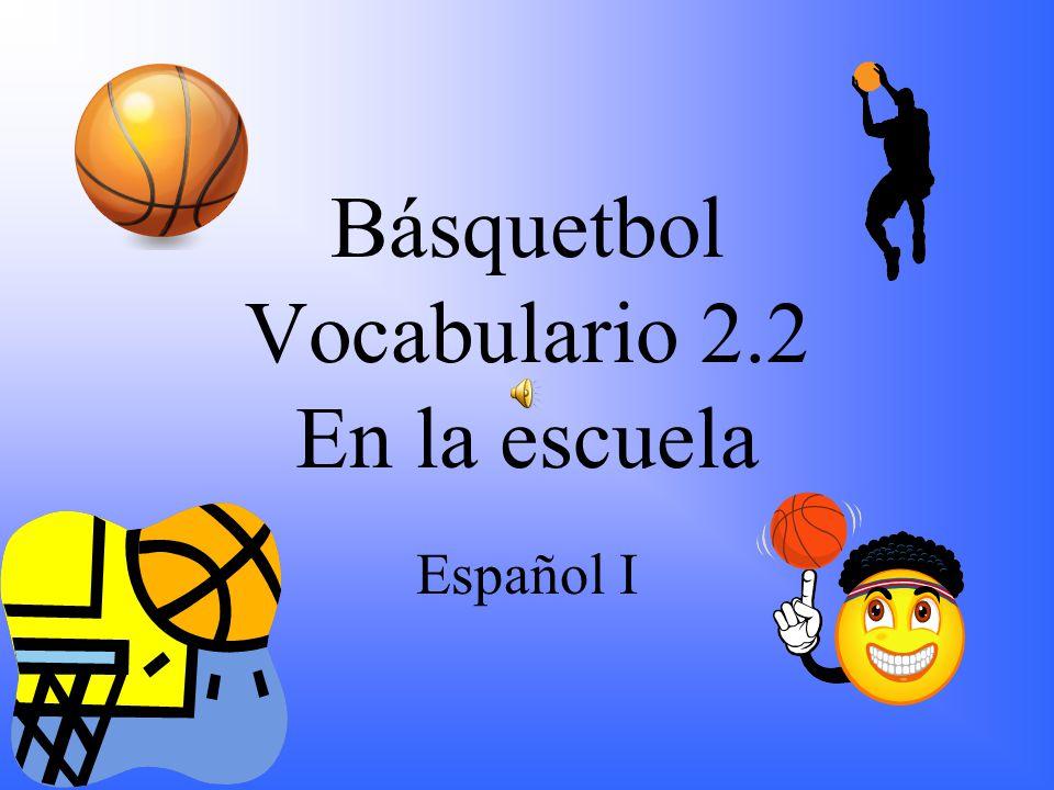 Básquetbol Vocabulario 2.2 En la escuela Español I