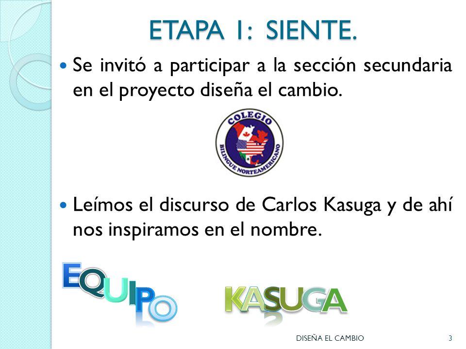 ETAPA 1: SIENTE. Se invitó a participar a la sección secundaria en el proyecto diseña el cambio.
