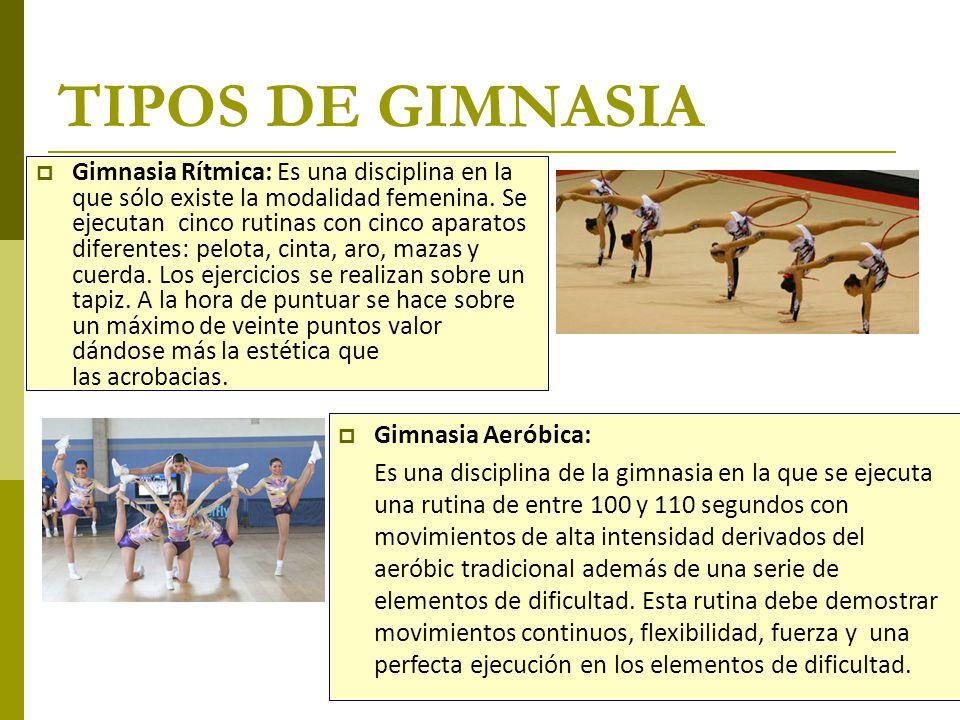TIPOS DE GIMNASIA  Gimnasia artística: Consiste en la realización de una composición coreográfica, combinando de forma simultánea y a una alta velocidad, movimientos corporales.