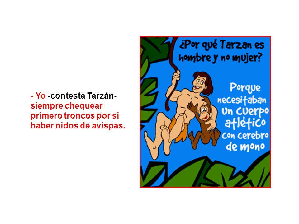 - Yo -contesta Tarzán- siempre chequear primero troncos por si haber nidos de avispas.