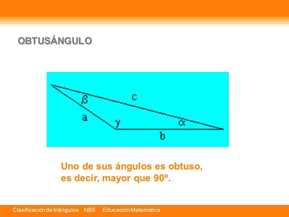 OBTUSÁNGULO Uno de sus ángulos es obtuso, es decir, mayor que 90º.