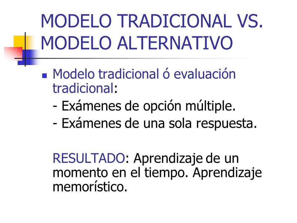 MODELO TRADICIONAL VS. MODELO ALTERNATIVO Modelo tradicional ó evaluación tradicional: - Exámenes de opción múltiple. - Exámenes de una sola respuesta