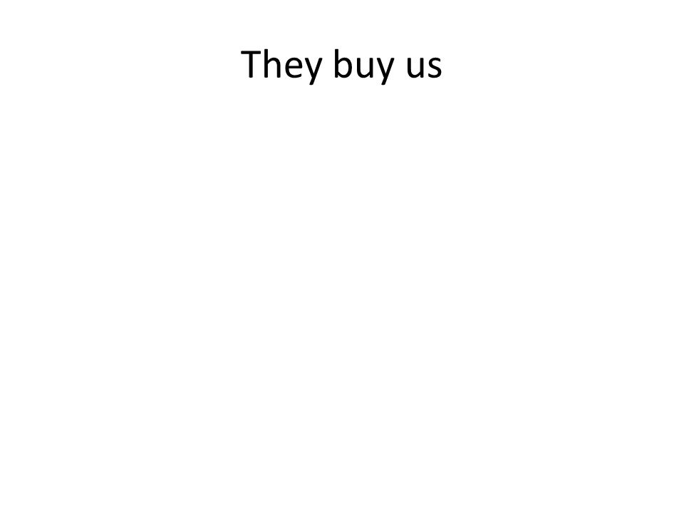 They buy us