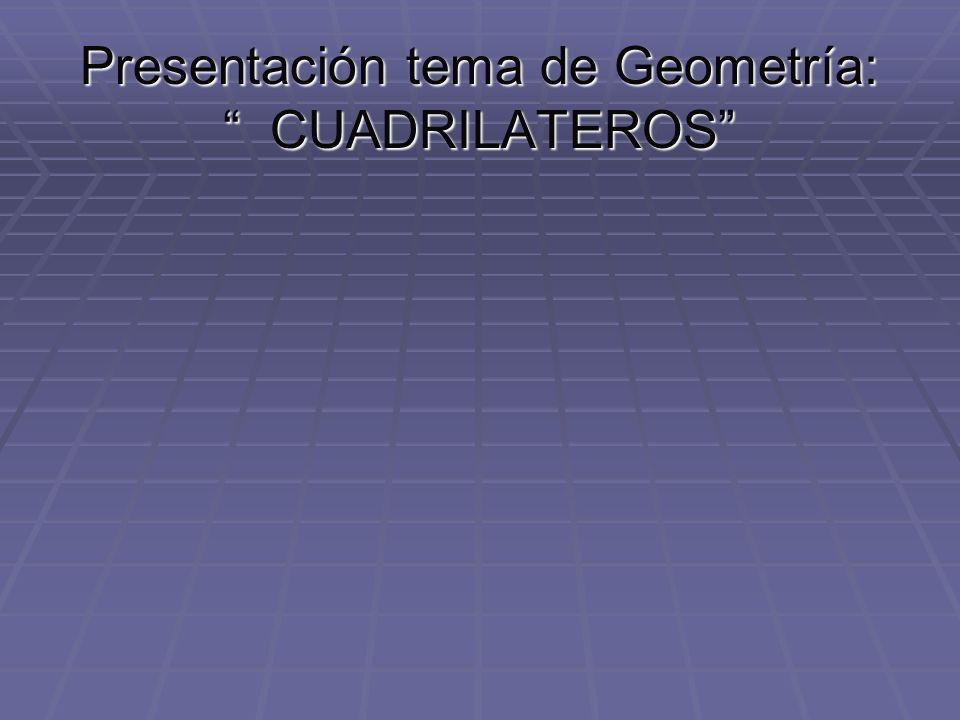"""Presentación tema de Geometría: """" CUADRILATEROS"""""""