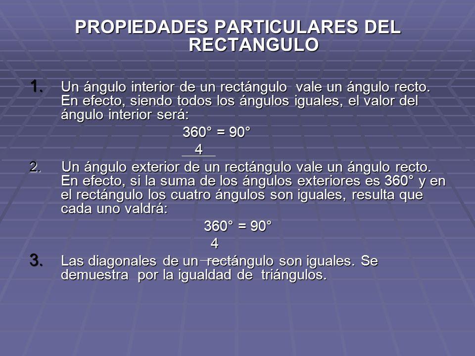 PROPIEDADES PARTICULARES DEL RECTANGULO 1. Un ángulo interior de un rectángulo vale un ángulo recto. En efecto, siendo todos los ángulos iguales, el v