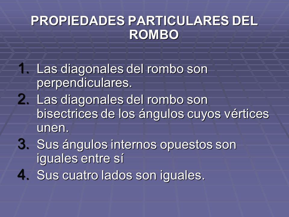 PROPIEDADES PARTICULARES DEL ROMBO 1. Las diagonales del rombo son perpendiculares. 2. Las diagonales del rombo son bisectrices de los ángulos cuyos v