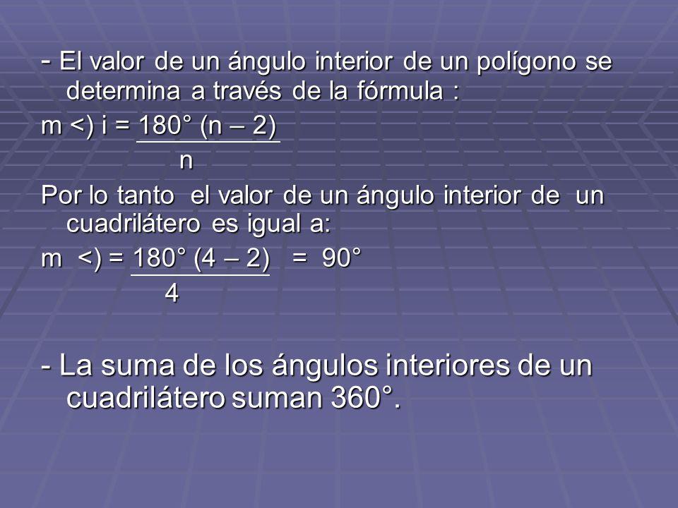 - El valor de un ángulo interior de un polígono se determina a través de la fórmula : m <) i = 180° (n – 2) n Por lo tanto el valor de un ángulo inter