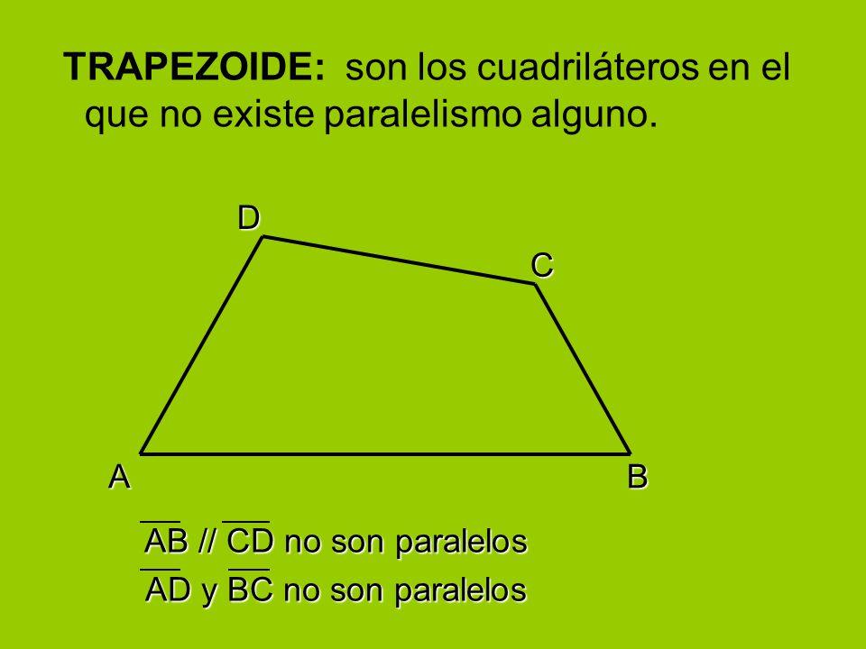 TRAPEZOIDE: son los cuadriláteros en el que no existe paralelismo alguno.