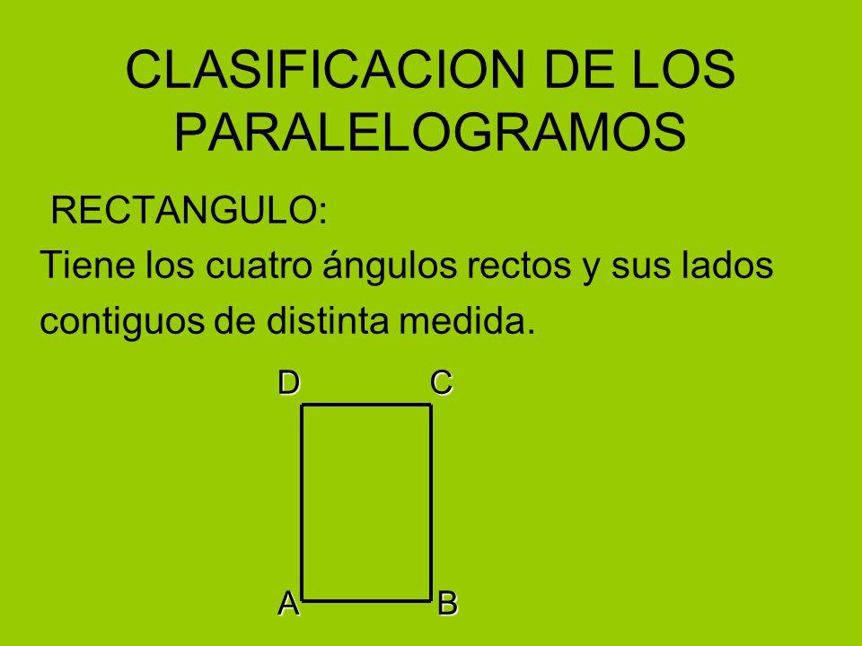 CLASIFICACION DE LOS PARALELOGRAMOS RECTANGULO: Tiene los cuatro ángulos rectos y sus lados contiguos de distinta medida.