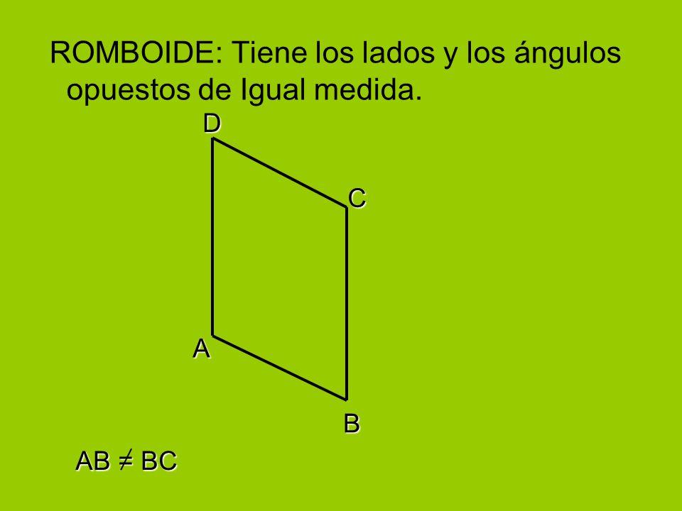 ROMBOIDE: Tiene los lados y los ángulos opuestos de Igual medida. A B C D AB = BC