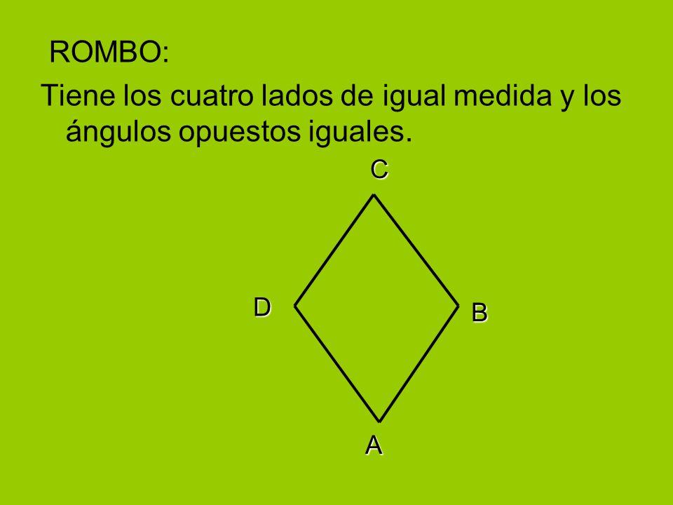 ROMBO: Tiene los cuatro lados de igual medida y los ángulos opuestos iguales. A B C D