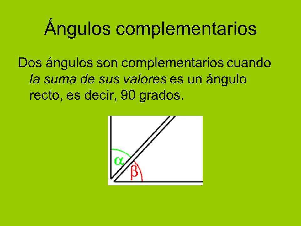 Ángulos complementarios Dos ángulos son complementarios cuando la suma de sus valores es un ángulo recto, es decir, 90 grados.