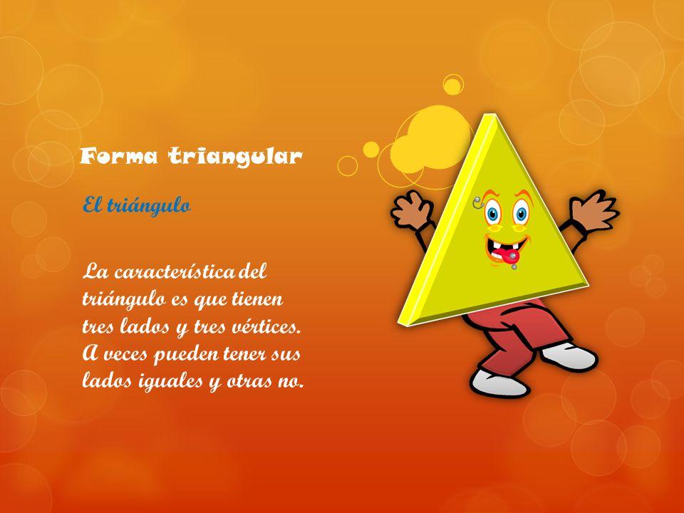 Forma triangular El triángulo La característica del triángulo es que tienen tres lados y tres vértices.