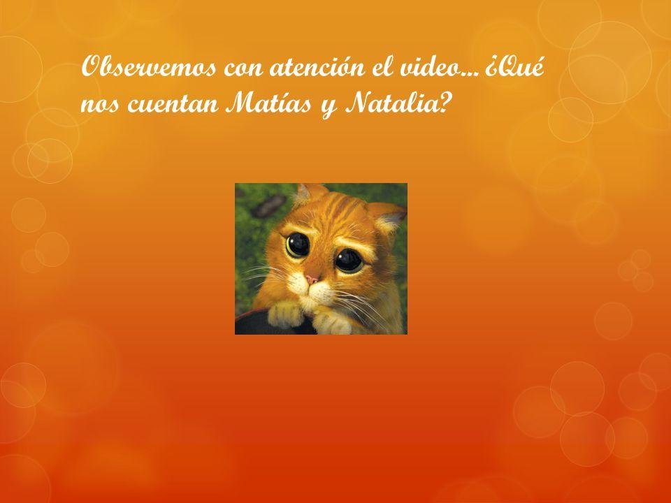 Observemos con atención el video... ¿Qué nos cuentan Matías y Natalia?