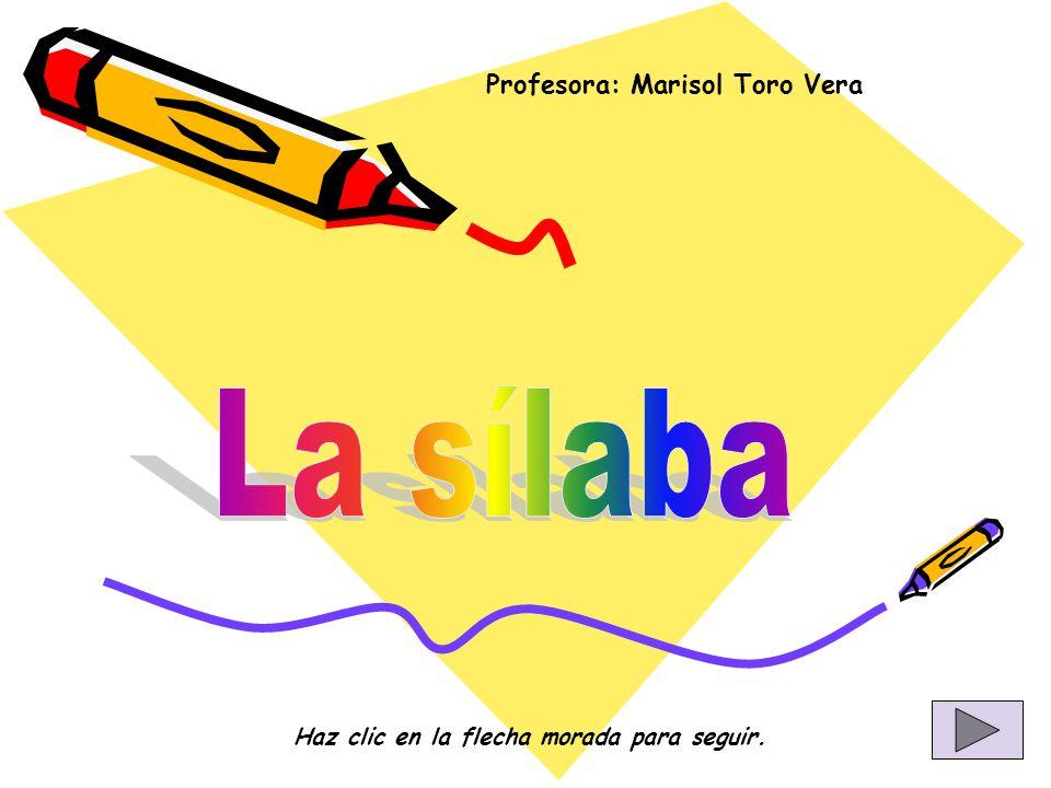 Profesora: Marisol Toro Vera Haz clic en la flecha morada para seguir.