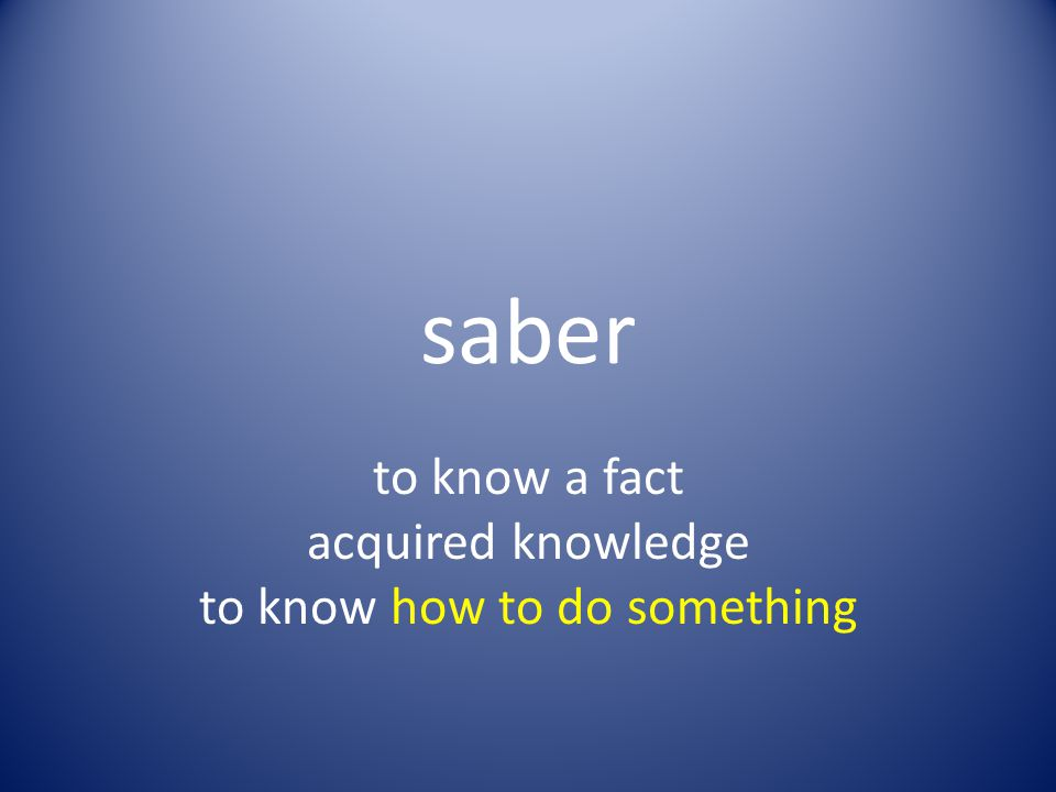 saber to know a fact acquired knowledge to know how to do something