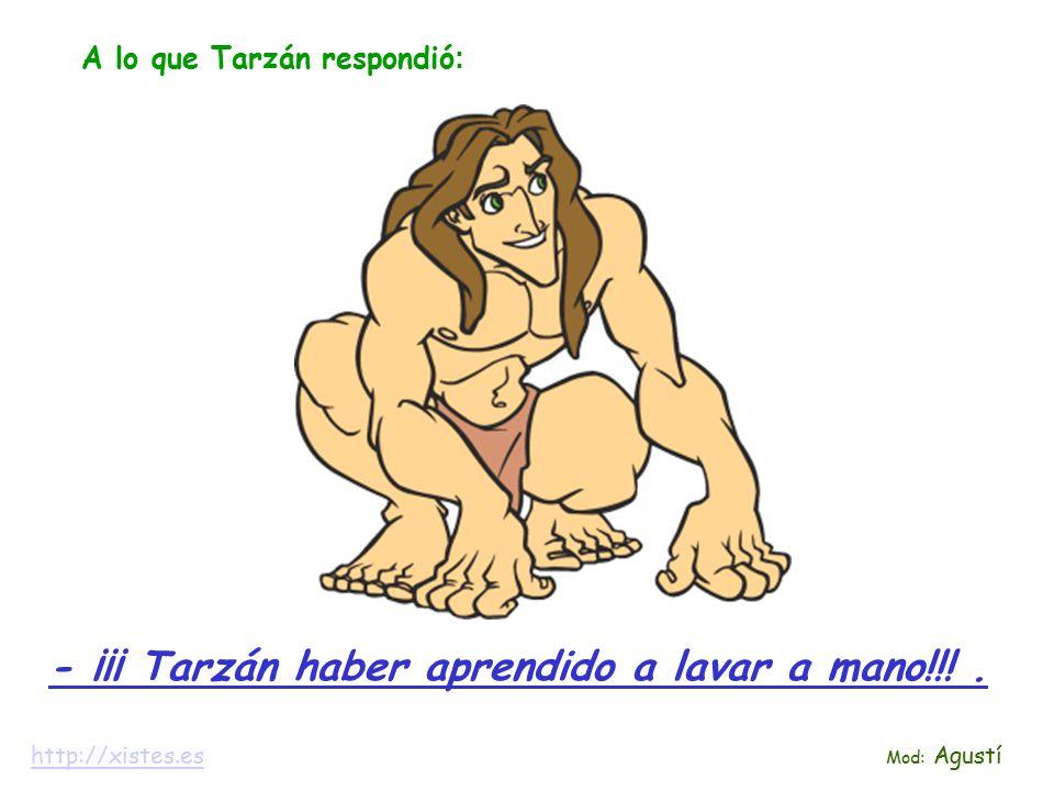 Al oír eso, Tarzán se quedó decepcionado y estuvo un mes entero sin poner la lavadora.