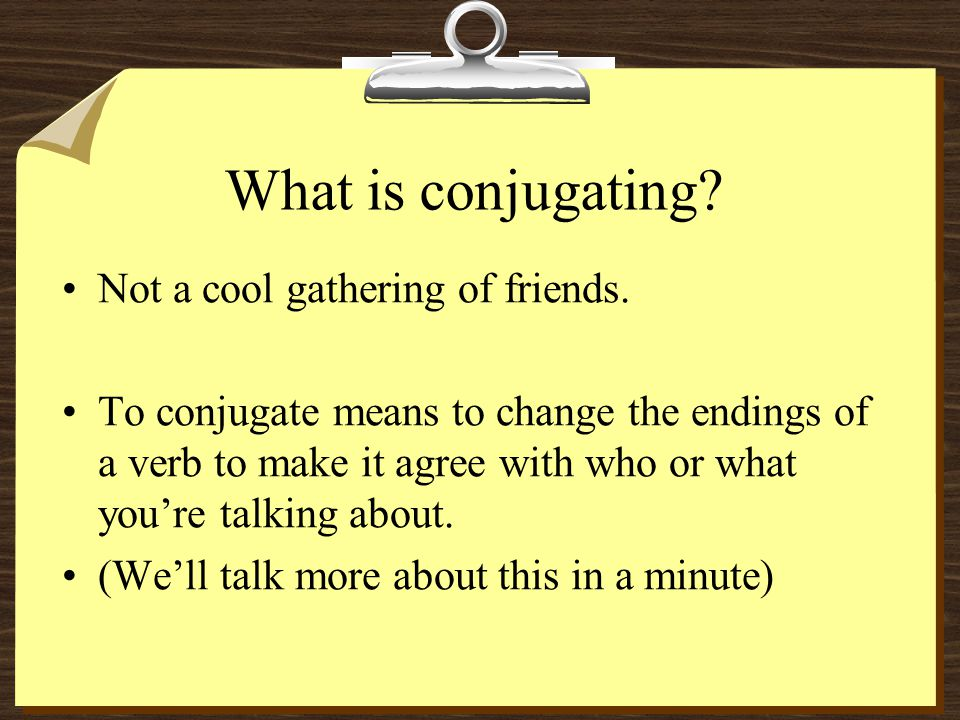 What is conjugating. Not a cool gathering of friends.