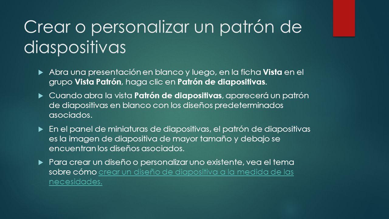 Crear o personalizar un patrón de diaspositivas  Abra una presentación en blanco y luego, en la ficha Vista en el grupo Vista Patrón, haga clic en Pa