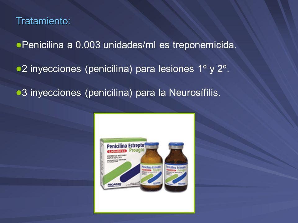 Tratamiento: Penicilina a 0.003 unidades/ml es treponemicida. 2 inyecciones (penicilina) para lesiones 1º y 2º. 3 inyecciones (penicilina) para la Neu