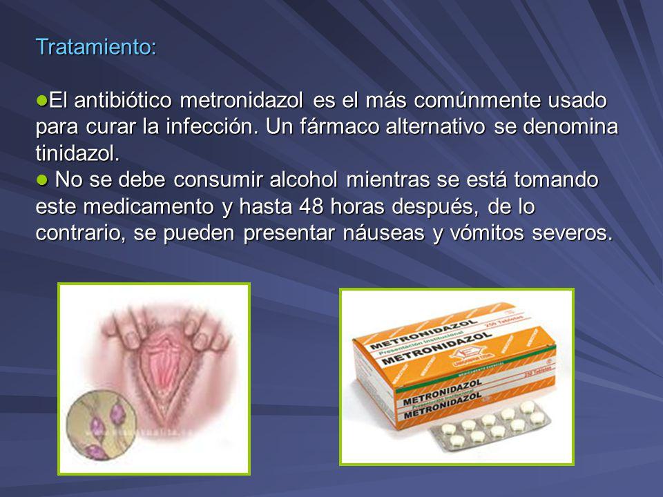 Tratamiento: El antibiótico metronidazol es el más comúnmente usado para curar la infección. Un fármaco alternativo se denomina tinidazol. El antibiót