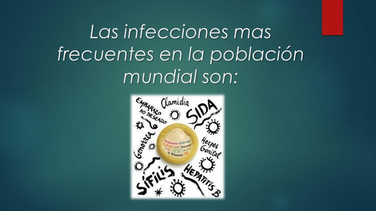 Las infecciones mas frecuentes en la población mundial son: