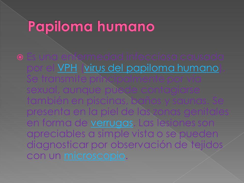  Es una enfermedad infecciosa causada por el VPH (virus del papiloma humano). Se transmite principalmente por vía sexual, aunque puede contagiarse ta