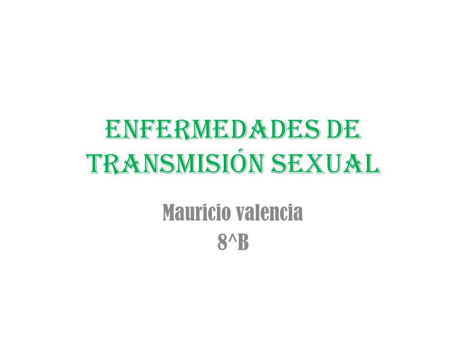 Enfermedades de transmisión sexual Mauricio valencia 8^B