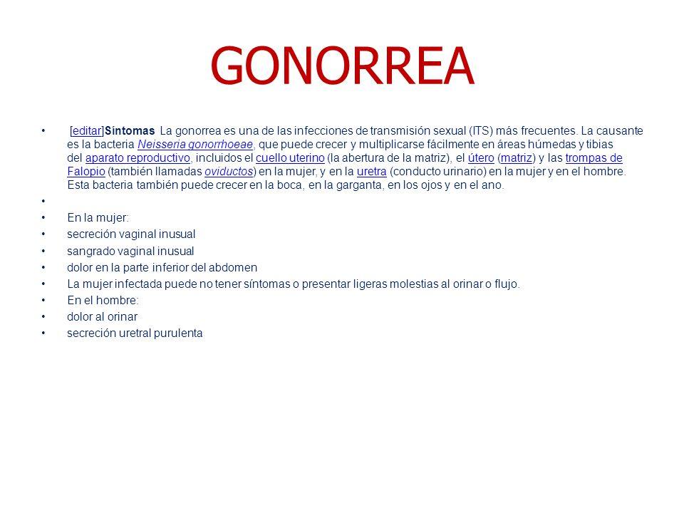 GONORREA [editar]Síntomas La gonorrea es una de las infecciones de transmisión sexual (ITS) más frecuentes.