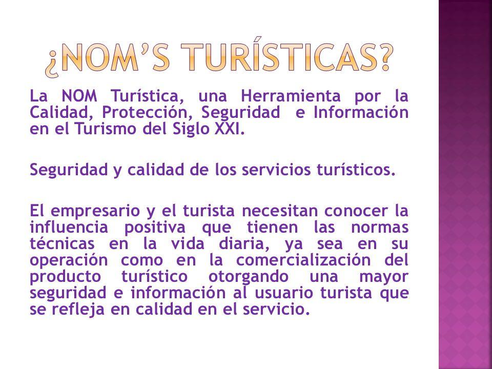La NOM Turística, una Herramienta por la Calidad, Protección, Seguridad e Información en el Turismo del Siglo XXI.