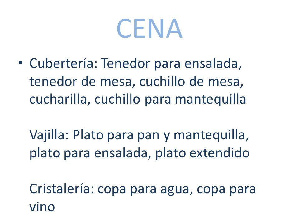 CENA Cubertería: Tenedor para ensalada, tenedor de mesa, cuchillo de mesa, cucharilla, cuchillo para mantequilla Vajilla: Plato para pan y mantequilla