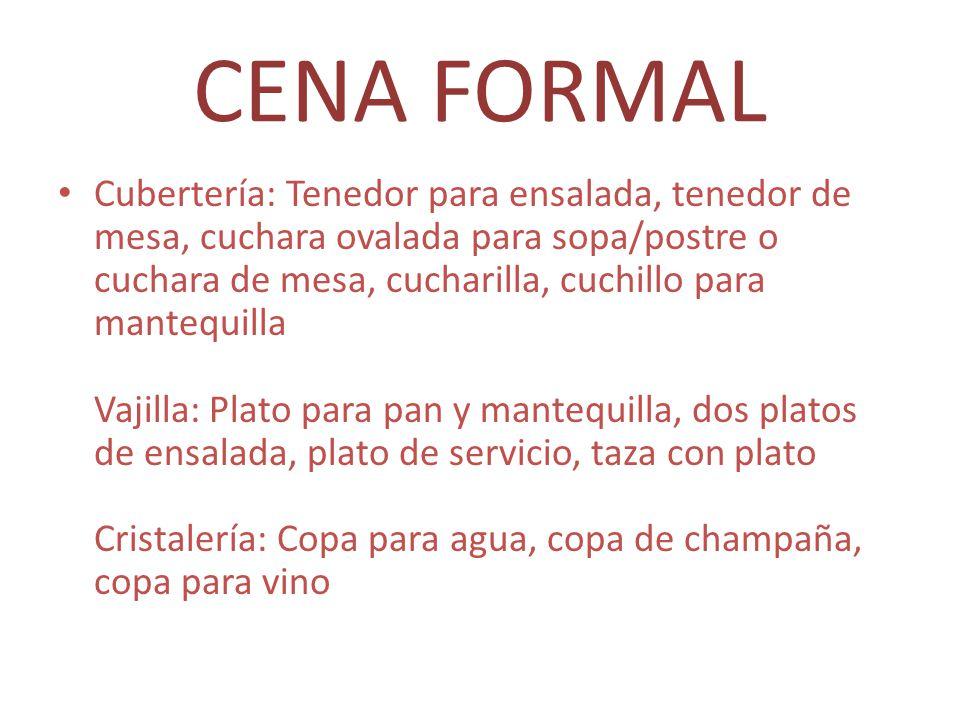 CENA FORMAL Cubertería: Tenedor para ensalada, tenedor de mesa, cuchara ovalada para sopa/postre o cuchara de mesa, cucharilla, cuchillo para mantequi