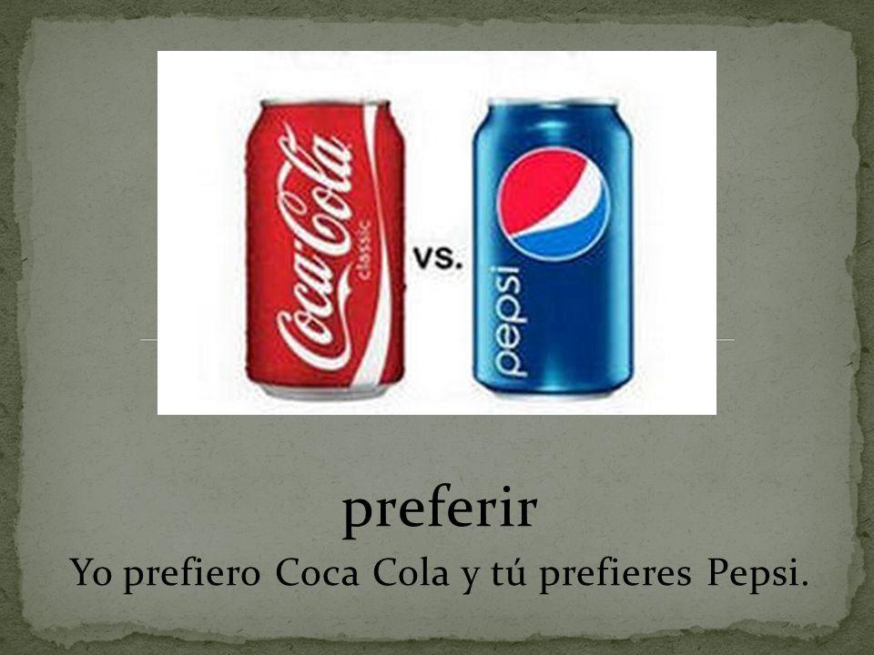 preferir Yo prefiero Coca Cola y tú prefieres Pepsi.