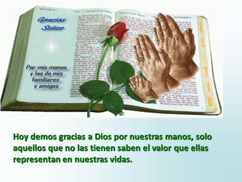 Cada vez que voy a usar mis manos pienso en mi abuelo; de veras que nuestras manos son una bendición. Hoy me pregunto: ¿Qué estoy haciendo con mis man