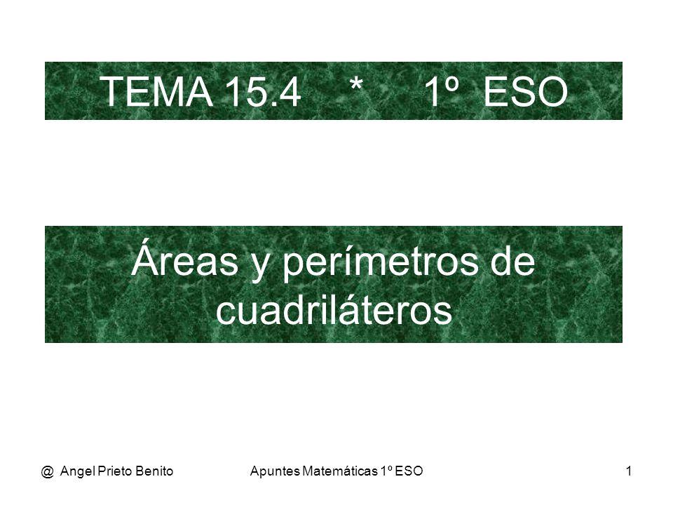 @ Angel Prieto BenitoApuntes Matemáticas 1º ESO1 Áreas y perímetros de cuadriláteros TEMA 15.4 * 1º ESO