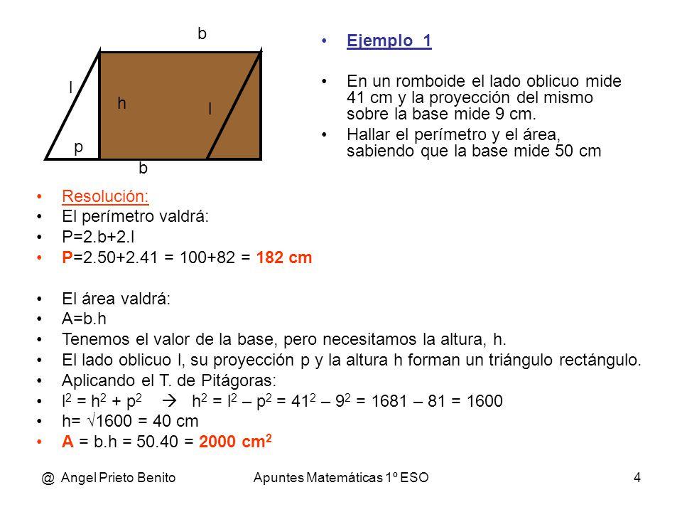 @ Angel Prieto BenitoApuntes Matemáticas 1º ESO4 Ejemplo_1 En un romboide el lado oblicuo mide 41 cm y la proyección del mismo sobre la base mide 9 cm