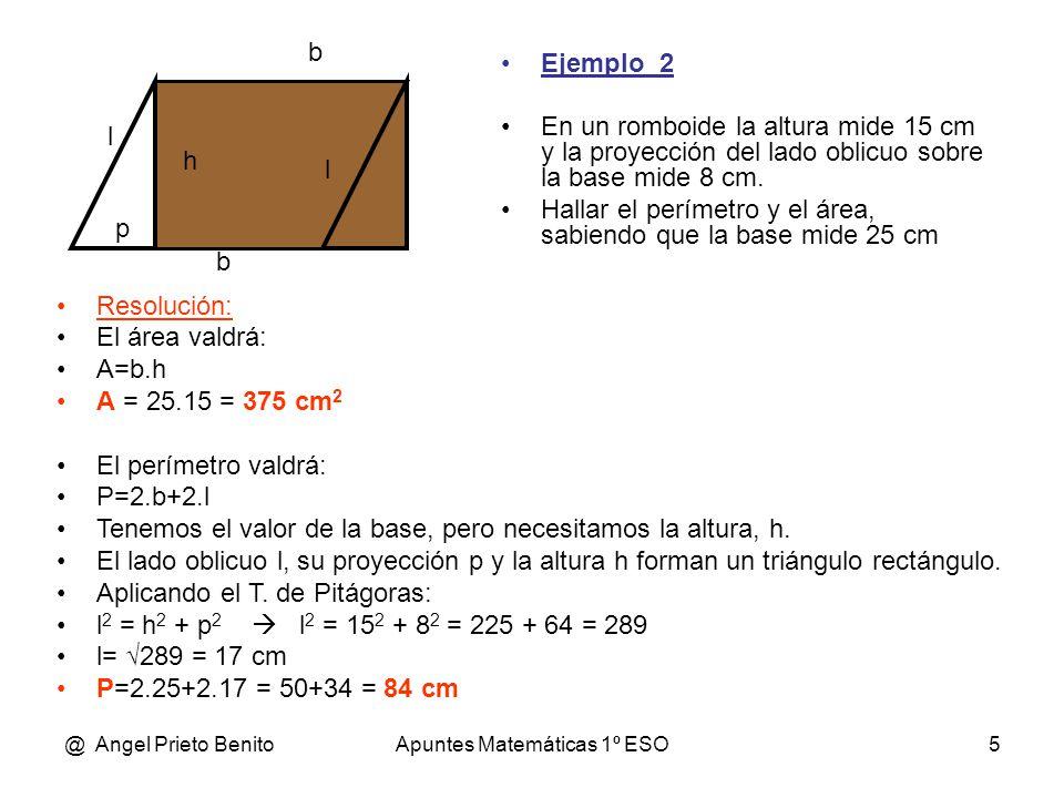 @ Angel Prieto BenitoApuntes Matemáticas 1º ESO5 Ejemplo_2 En un romboide la altura mide 15 cm y la proyección del lado oblicuo sobre la base mide 8 c