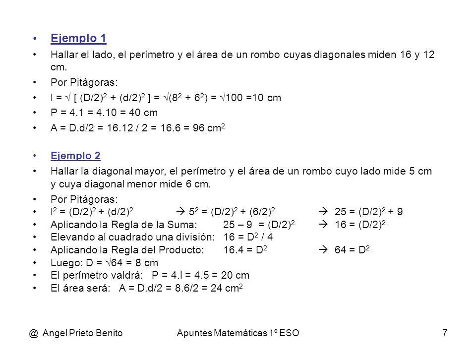 @ Angel Prieto BenitoApuntes Matemáticas 1º ESO7 Ejemplo 1 Hallar el lado, el perímetro y el área de un rombo cuyas diagonales miden 16 y 12 cm. Por P