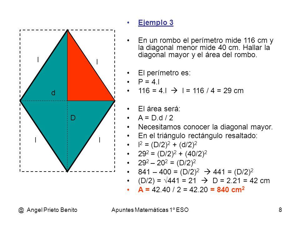 @ Angel Prieto BenitoApuntes Matemáticas 1º ESO8 Ejemplo 3 En un rombo el perímetro mide 116 cm y la diagonal menor mide 40 cm. Hallar la diagonal may