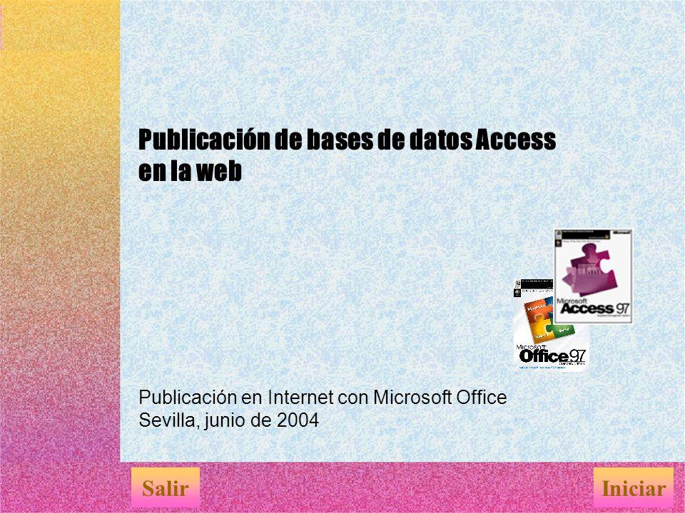 Publicación de bases de datos Access en la web Publicación en Internet con Microsoft Office Sevilla, junio de 2004 SalirIniciar