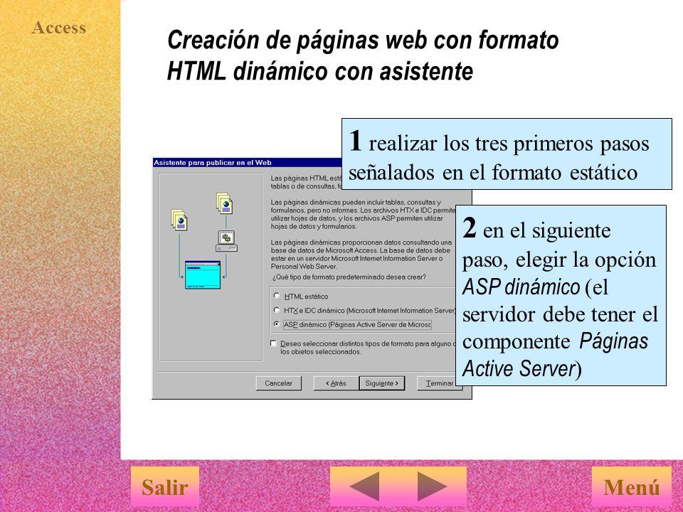 Access Creación de páginas web con formato HTML estático sin asistente MenúSalir 4 en el mismo cuadro, seleccionar las opciones Guardar con formato y Autoinicio p ara que la tabla exportada presente un formato lo más parecido posible al de la hoja de datos original, y se muestre automáticamente al finalizar ; hacer clic en Exportar 5 en el cuadro Opciones de salida hacia HTML indicar la ruta de acceso hacia la plantilla a utilizar, y al pulsar en Aceptar la página web generada se mostrará en el navegador