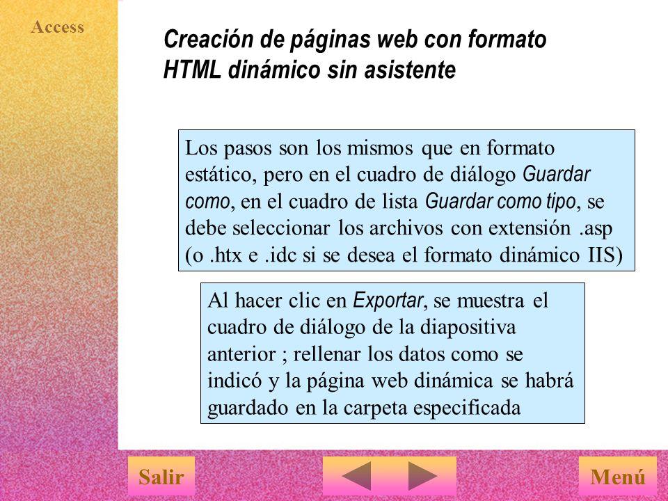 Access Creación de páginas web con formato HTML dinámico con asistente MenúSalir 4 las demás ventanas son las mismas que con formato estático 3 rellenar los datos del origen de los datos y la dirección URL donde se almacenarán los archivos script de las páginas web
