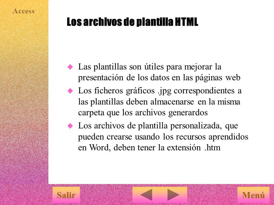 Access Creación de páginas web con formato HTML dinámico sin asistente MenúSalir Los pasos son los mismos que en formato estático, pero en el cuadro de diálogo Guardar como, en el cuadro de lista Guardar como tipo, se debe seleccionar los archivos con extensión.asp (o.htx e.idc si se desea el formato dinámico IIS) Al hacer clic en Exportar, se muestra el cuadro de diálogo de la diapositiva anterior ; rellenar los datos como se indicó y la página web dinámica se habrá guardado en la carpeta especificada
